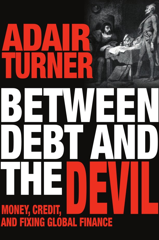 Between Debt and the Devil - Adair Turner