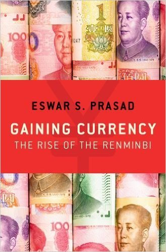 Gaining Currency: The Rise of the Renminbi by Eswar S. Prasad