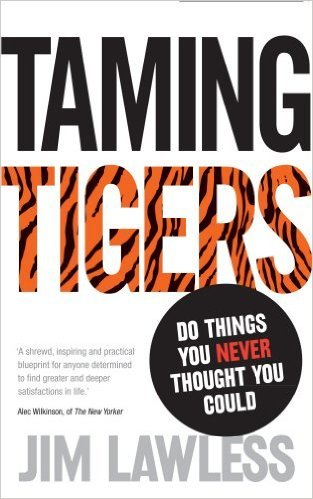 Taming Tigers: Do things you never thought you could by Jim Lawles
