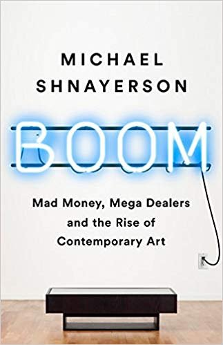 Boom: The Megadealers Behind the Irresistible Rise of the Contemporary Art Market